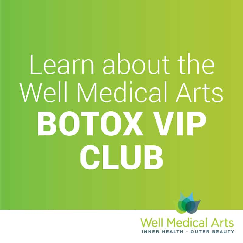 Join our BOTOX VIP club and save on your Seattle Botox treatments. Call Well Medical Arts at 206-935-5689 for the best Botox in Seattle at the Best Price.